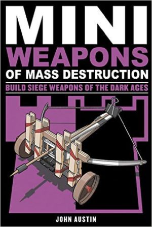 mini weapons of mass destruction - siege weapons of the dark ages
